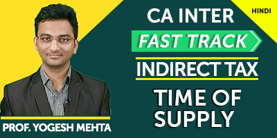 CA Inter Fast Track Indirect Tax Time of Supply - JK Shah Online