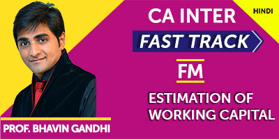 Estimation of Working Capital (Fast Track) - Prof. Bhavin Gandhi (Hindi) for May 21, Nov 21