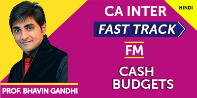 Cash Budgets (Fast Track) - Prof. Bhavin Gandhi (Hindi) for May 21, Nov 21